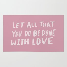 Let All be Done With Love x Rose Rug