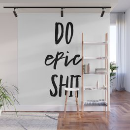 Do Epic Shit Wall Mural