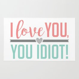 I Love You, You Idiot! Rug