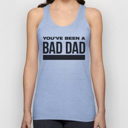 You've Been a Bad Dad Unisex Tank Top