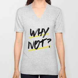 Why Not? Graphic Tee Unisex V-Neck