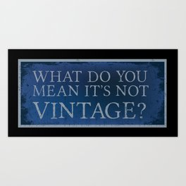 What do you mean it's not vintage? Art Print