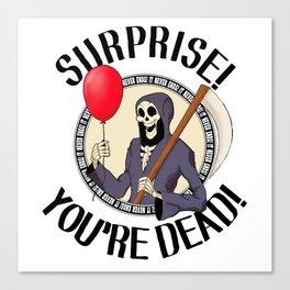 Surprise! You're Dead! Canvas Print