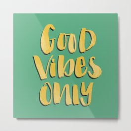 Good Vibes Only - Green and Gold hand lettered Metal Print