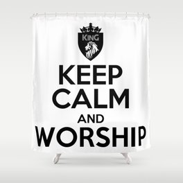 KEEP CALM AND WORSHIP Shower Curtain