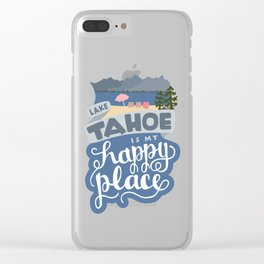 Lake Tahoe is my Happy Place Clear iPhone Case