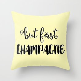 But First... CHAMPAGNE Throw Pillow