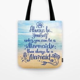 Always Be yourself unless you can be a Mermaid, then always be a Mermaid! Tote Bag