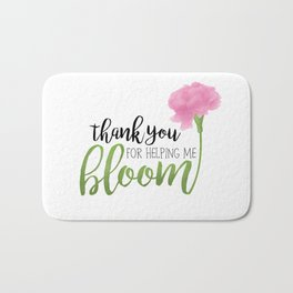 Thank You For Helping Me Bloom Bath Mat