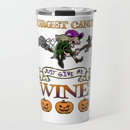 Halloween Costume Forget Candy Just Give Me Wine Gift Travel Mug