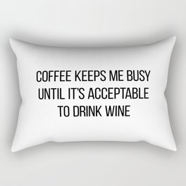 Coffee Keeps Me Busy Until It's Acceptable to Drink Wine Rectangular Pillow