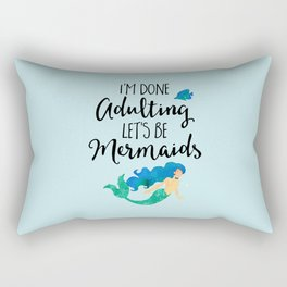 Done Adulting Mermaids Funny Quote Rectangular Pillow
