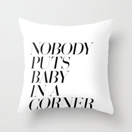 Nobody puts baby in a corner Throw Pillow