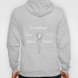 Everything's Going To Be Super Duper Hoody