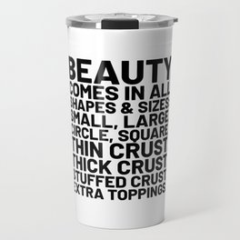 Beauty Comes in All Shapes and Sizes Pizza Travel Mug