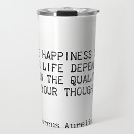 """""""The happiness of  your life depends  upon the quality  of your thoughts."""" Travel Mug"""