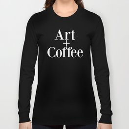 Art + Coffee graphic design Long Sleeve T-shirt