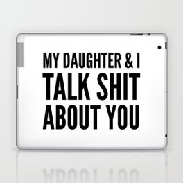 My Daughter & I Talk Shit About You Laptop & iPad Skin