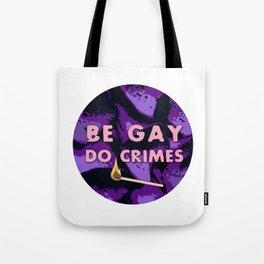 Be Gay, Do Crimes Tote Bag
