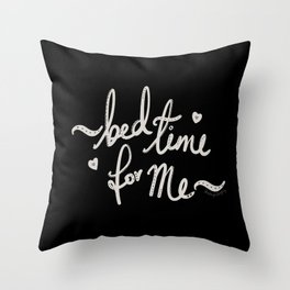 Bed Time For Me (white on black) Throw Pillow