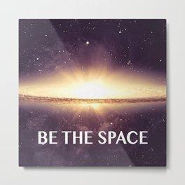 BE THE SPACE Metal Print