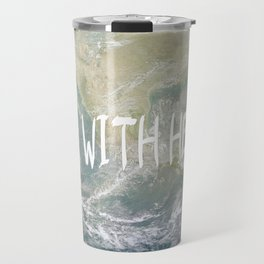 Earth Day - I'm with her! Travel Mug