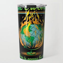 Don't Worry! Everything is gonna be just fine! Travel Mug