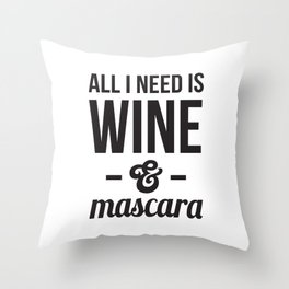 All I need is Wine & Mascara Throw Pillow