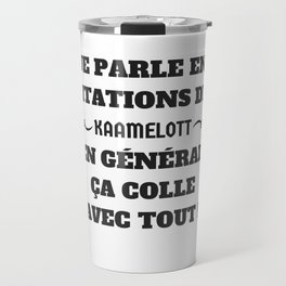 Je parle en citations de Kaamelott... Travel Mug