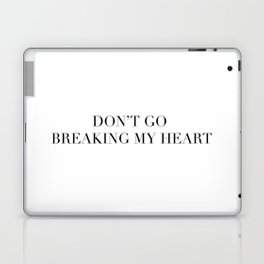 DON'T GO BREAKING MY HEART Laptop & iPad Skin