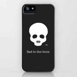 Bad to the bone. iPhone Case