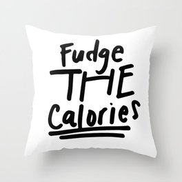 Fudge the Calories Quote Throw Pillow