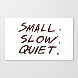 Small. Slow. Quiet. Canvas Print