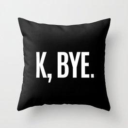 K, BYE OK BYE K BYE KBYE (Black & White) Throw Pillow