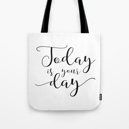 PRINTABLE WALL ART, Today Is Your Day, Wedding Anniversary,Love Quote,motivational Poster,Quote Art Tote Bag