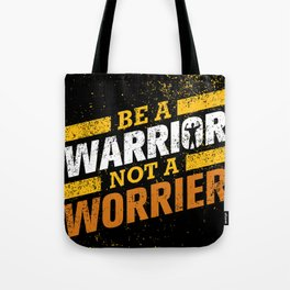 BE A WARRIOR, NOT A WORRIER! Tote Bag