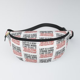 Lazy is a Very Strong Word I Like to Call it Selective Participation (Crimson) Fanny Pack