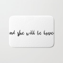 and she will be loved Bath Mat