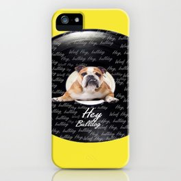 Hey Bulldog! iPhone Case