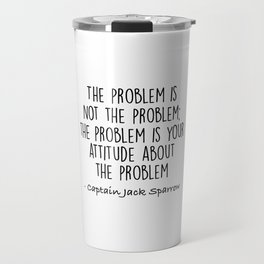 Jack Sparrow - The problem is not the problem Travel Mug