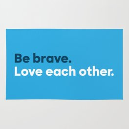 Be brave. Love each other. Rug