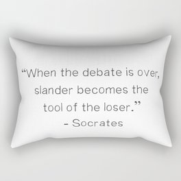"""When the debate is over, slander becomes the tool of the loser.""  ― Socrates Rectangular Pillow"