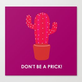don't be a prick Canvas Print