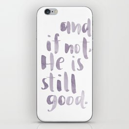 And if not, He is still good. [phone case] iPhone Skin