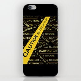 Caution, Not My Day to Care iPhone Skin