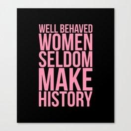Well Behaved Women Canvas Print