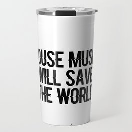 House Music Will Save The World Travel Mug