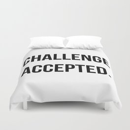 Challenge accepted Duvet Cover