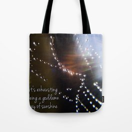 It's Exhausting Being a Goddamn Ray of Sunshine Tote Bag