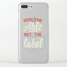 See The Able Not The Label Clear iPhone Case